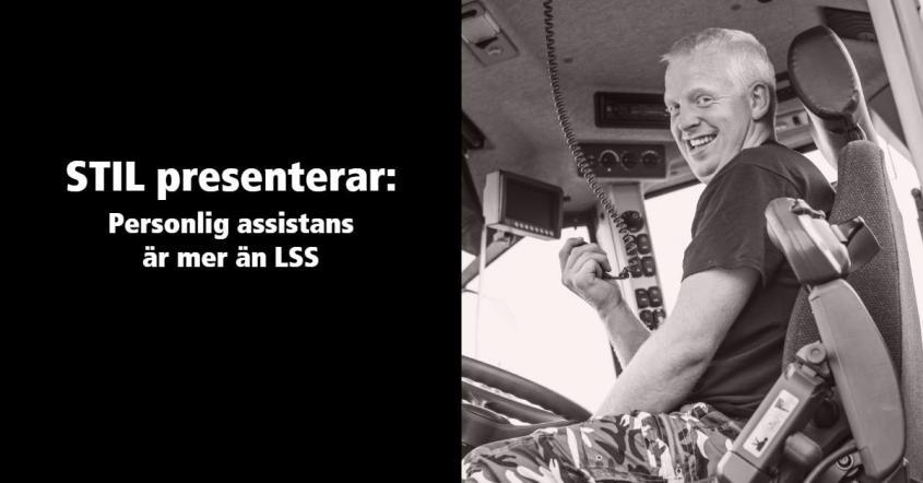En person sitter i förarsätet i en lastbil, och texten STIL presenterar: LSS är mer än personlig assistans.