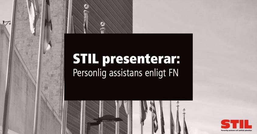 """Flaggor utanför FN:s högkvarter och texten """"STIL presenterar: Personlig assistans enligt FN""""."""