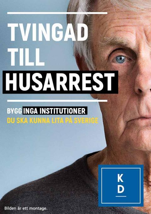 Valaffisch med texten Tvingad till husarrest. Bygg inga institutioner. Du ska kunna lita på Sverige.